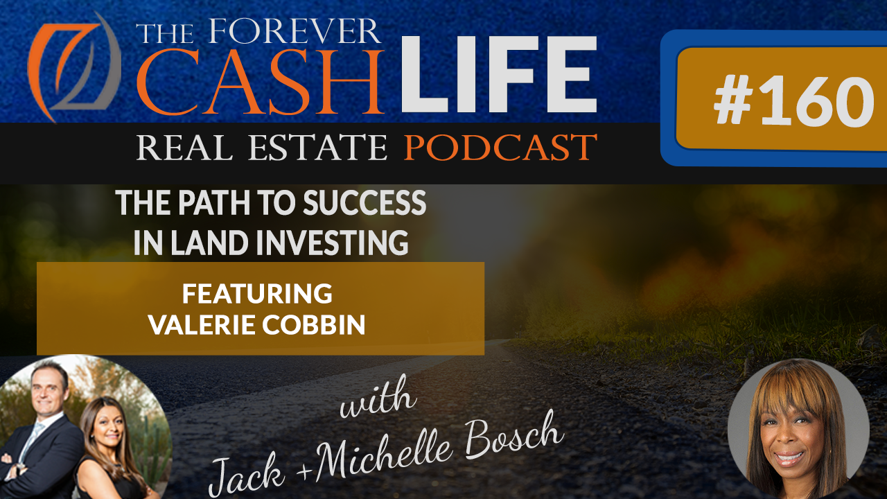 The Forever Cash Podcast| Episode 160| Valery Cobbin Successfully goes from House Flipping To Land Flipping
