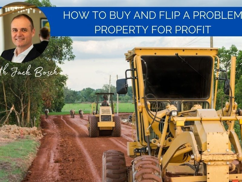 How to Buy and Flip a Problem Property for Profit by Jack Bosch