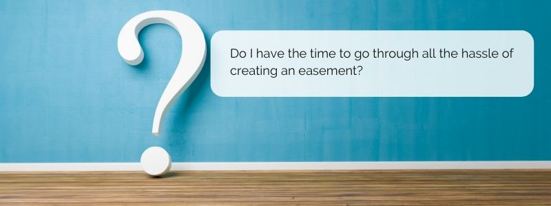 Do I have the time to go through all the hassle of creating an easement right now? - Jack Bosch