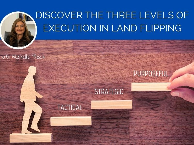 The Three levels of Execution in Land Flipping by Michelle Bosch