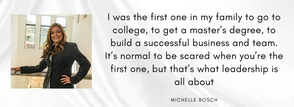 I was the first one in my family to go to college, to get a master's degree, to build a successful business and team. It's normal to be scared when you're the first one, but that's what leadership is all about.