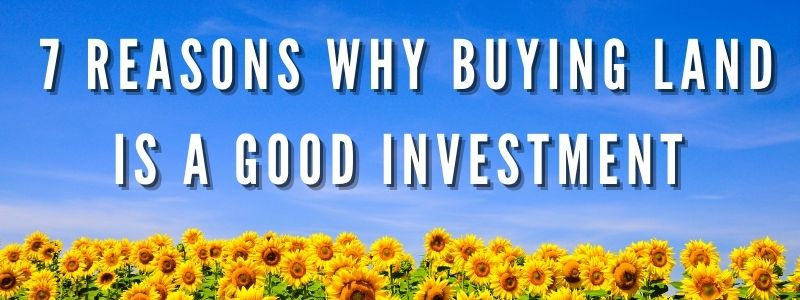 7 Reasons why buying land is a better investment than traditional real estate
