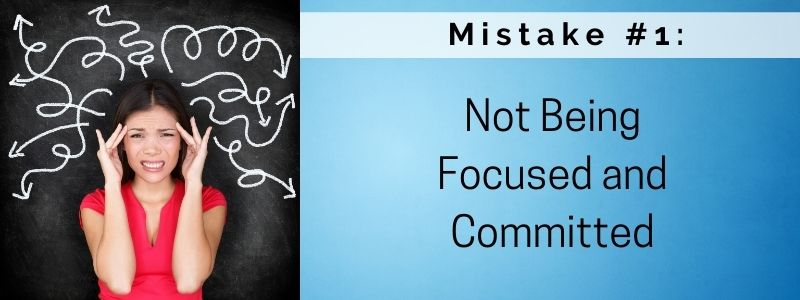 Mistake #1: Not Being Focused and Committed