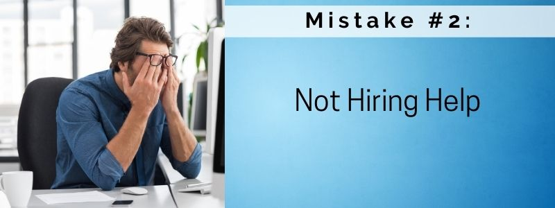 Mistake #2: Not Hiring Help