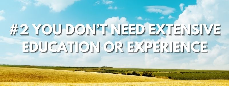 #2 You Don't Need Extensive Education or Experience