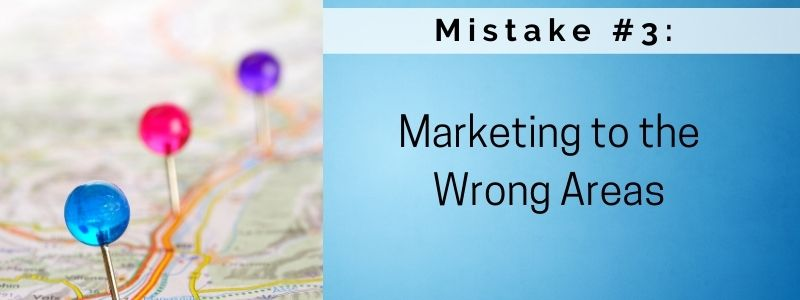 Mistake #3: Marketing to the Wrong Areas