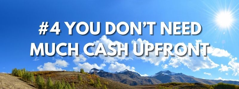 #4 You Don't Need Much Cash Upfront