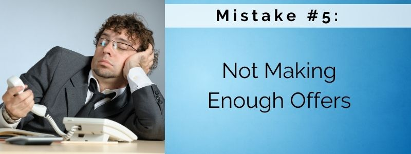 Mistake #5: Not Making Enough Offers