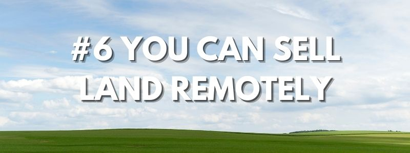 #6 You Can Sell Land Remotely