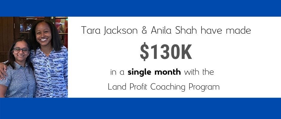 Tara and Anila made 130K in a month with the Land Profit Generator Real Estate Investing Method