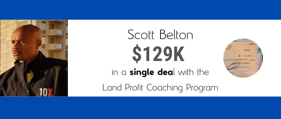 Scott Belton made &129k on one deal with the Land Profit Generator Real Estate Investing Method