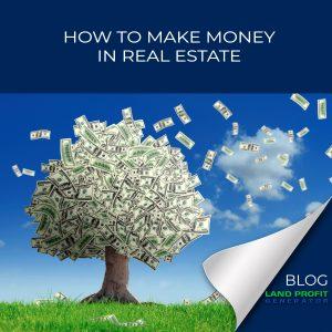 How to make money in real estate   Land Profit Generator Blog