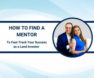 How to find a mentor and fast-track your success as a land investor
