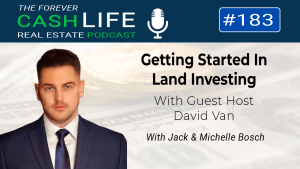 Forever Cash Podcast   Episode 183   Getting Started in Land Investing with David Van Ginhoven