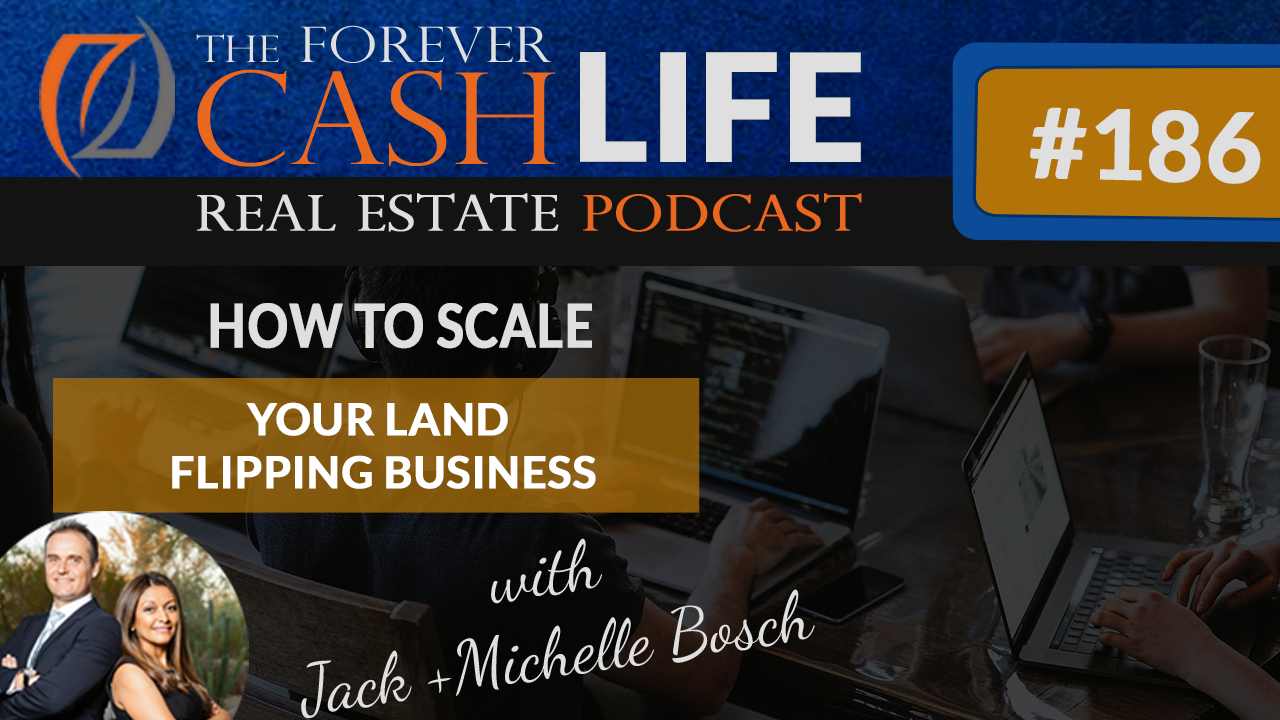 Forever Cash Podcast   Episode 186   How to scale your land business