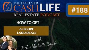 How To Get 6-Figure Land Deals | Forever Cash Podcast | Episode 188