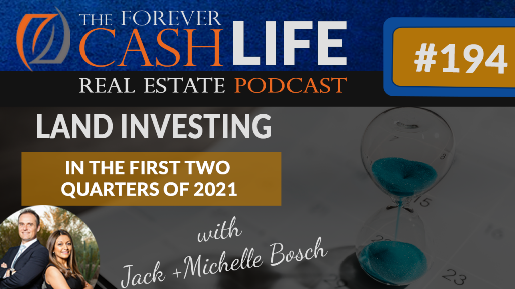 Land investing in the two quarters of 2021 | Forever Cash Podcast | Episode 194