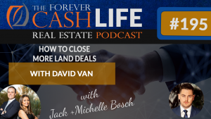 How to close more land deals| Forever Cash Podcast | Episode 195
