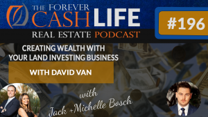 Creating Wealth With Your Land Investing Business | Forever Cash Podcast | Episode 196