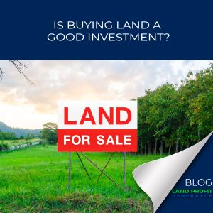 Is Buying Land a Good Investment?   Land Profit Generator Blog