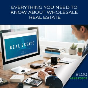 Everything You Need to Know About Wholesale Real Estate   Land Profit Generator Blog